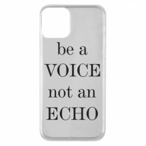 Phone case for iPhone 11 Be a voice not an echo