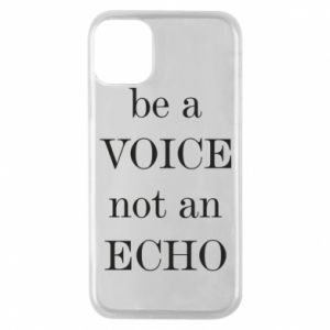 Phone case for iPhone 11 Pro Be a voice not an echo