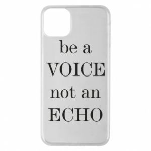 Phone case for iPhone 11 Pro Max Be a voice not an echo