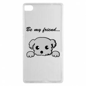 Huawei P8 Case Be my friend
