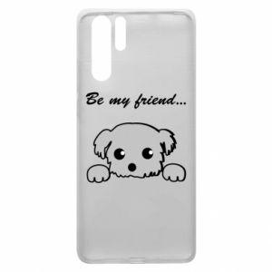 Huawei P30 Pro Case Be my friend