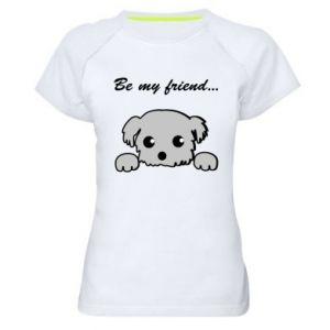 Women's sports t-shirt Be my friend