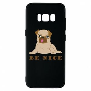 Phone case for Samsung S8 Be nice