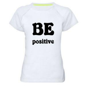 Women's sports t-shirt BE positive