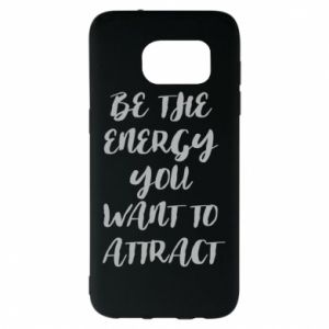 Etui na Samsung S7 EDGE Be the energy you want to attract