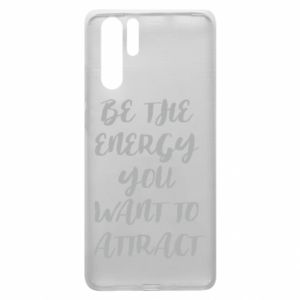 Etui na Huawei P30 Pro Be the energy you want to attract