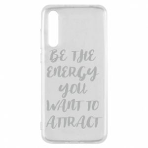 Etui na Huawei P20 Pro Be the energy you want to attract