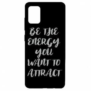 Etui na Samsung A51 Be the energy you want to attract