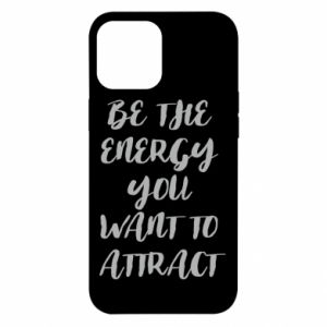 Etui na iPhone 12 Pro Max Be the energy you want to attract