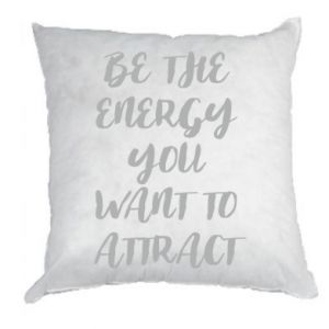 Poduszka Be the energy you want to attract