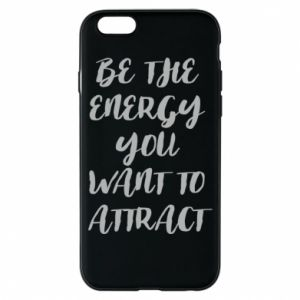 Etui na iPhone 6/6S Be the energy you want to attract
