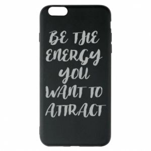 Etui na iPhone 6 Plus/6S Plus Be the energy you want to attract