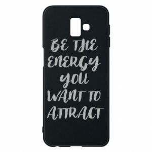 Etui na Samsung J6 Plus 2018 Be the energy you want to attract