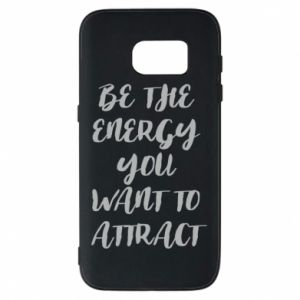 Etui na Samsung S7 Be the energy you want to attract