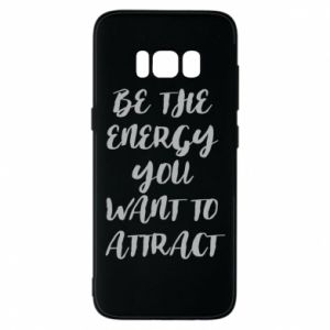 Etui na Samsung S8 Be the energy you want to attract