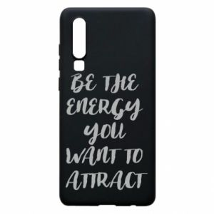 Etui na Huawei P30 Be the energy you want to attract