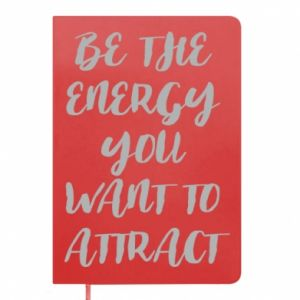 Notes Be the energy you want to attract