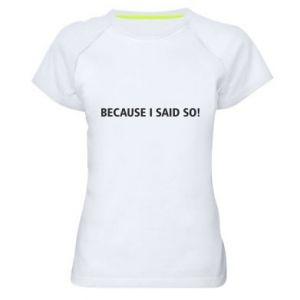 Koszulka sportowa damska Because I said so!