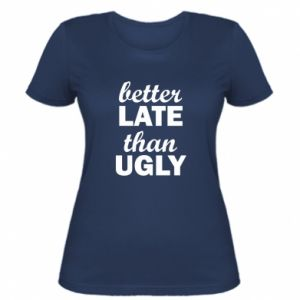 Women's t-shirt Better late then ugly