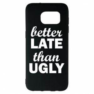 Samsung S7 EDGE Case Better late then ugly