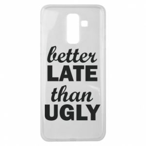 Samsung J8 2018 Case Better late then ugly