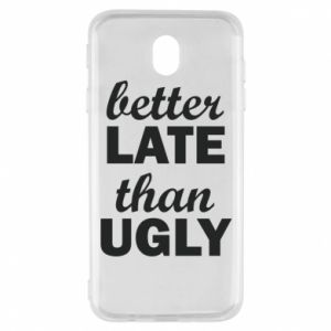 Samsung J7 2017 Case Better late then ugly
