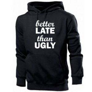 Men's hoodie Better late then ugly