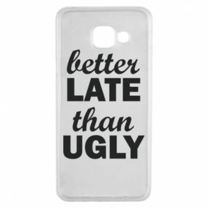 Samsung A3 2016 Case Better late then ugly
