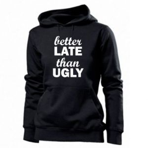 Women's hoodies Better late then ugly