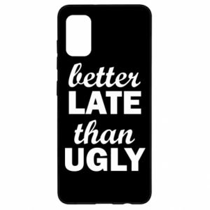 Samsung A41 Case Better late then ugly