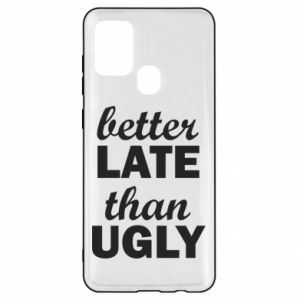 Samsung A21s Case Better late then ugly