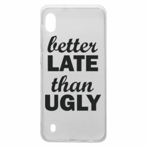 Samsung A10 Case Better late then ugly