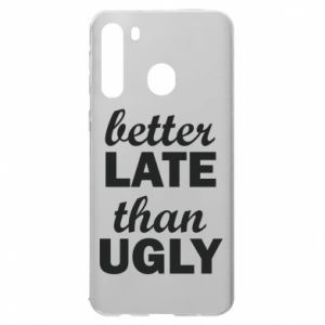 Samsung A21 Case Better late then ugly