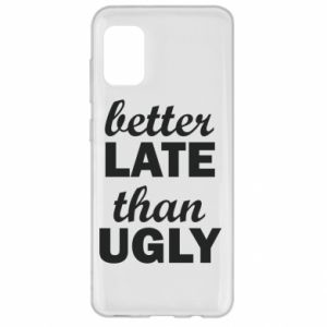Samsung A31 Case Better late then ugly