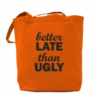 Bag Better late then ugly