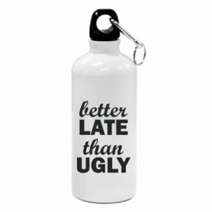 Water bottle Better late then ugly