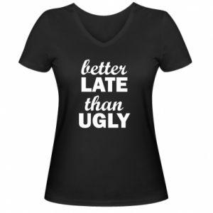 Damska koszulka V-neck Better late then ugly