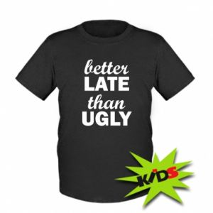 Kids T-shirt Better late then ugly