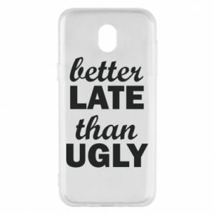 Samsung J5 2017 Case Better late then ugly
