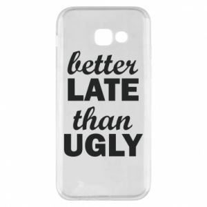 Samsung A5 2017 Case Better late then ugly