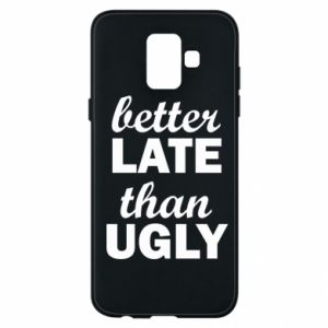 Samsung A6 2018 Case Better late then ugly