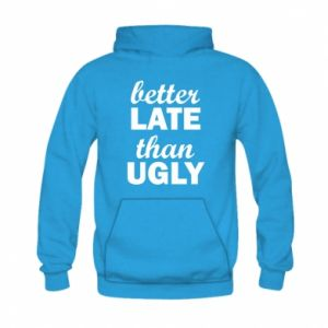 Kid's hoodie Better late then ugly
