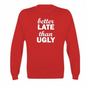 Kid's sweatshirt Better late then ugly