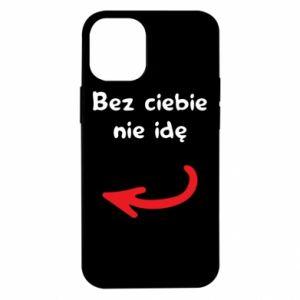 Etui na iPhone 12 Mini Bez ciebie nie idę, do przyjaciół