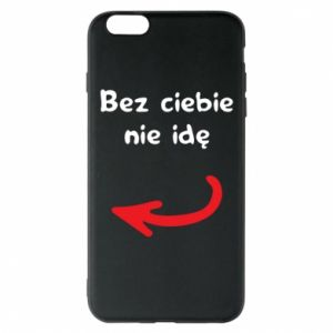 Phone case for iPhone 6 Plus/6S Plus I'm not going without you, to friends