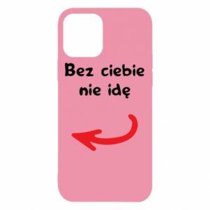 Etui na iPhone 12/12 Pro Bez ciebie nie idę, do przyjaciół