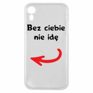 Phone case for iPhone XR I'm not going without you, to friends