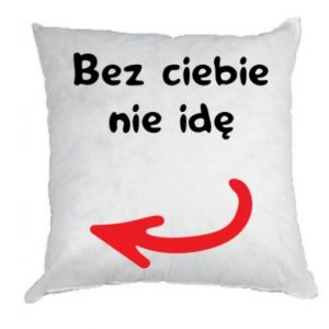 Pillow I'm not going without you, to friends
