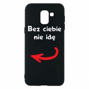 Phone case for Samsung J6 I'm not going without you, to friends