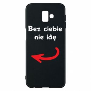 Phone case for Samsung J6 Plus 2018 I'm not going without you, to friends